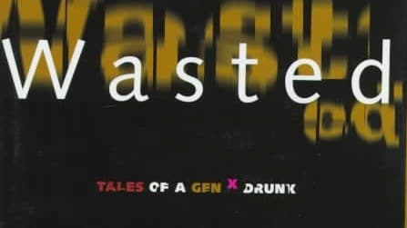 "Good Luck Finding a Copy of Mark Judge's ""Wasted: Tales of a Gen X Drunk"" 